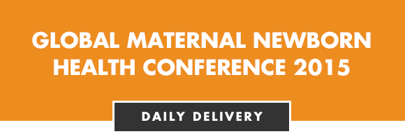 Global Maternal Newborn Health Conference 2015: Daily Delivery